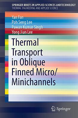 Kartonierter Einband Thermal Transport in Oblique Finned Micro/Minichannels von Yan Fan, Poh Seng Lee, Pawan Kumar Singh