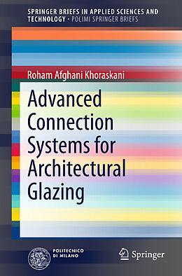 Kartonierter Einband Advanced Connection Systems for Architectural Glazing von Roham Afghani Khoraskani