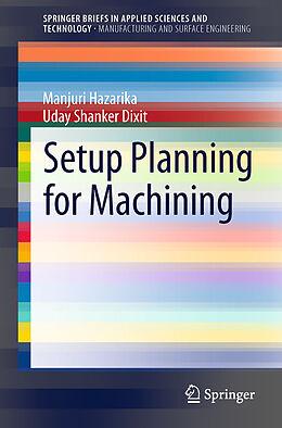 Kartonierter Einband Setup Planning for Machining von Manjuri Hazarika, Uday Shanker Dixit