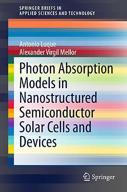 Kartonierter Einband Photon Absorption Models in Nanostructured Semiconductor Solar Cells and Devices von Antonio Luque, Alexander Virgil Mellor