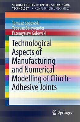 Kartonierter Einband Technological Aspects of Manufacturing and Numerical Modelling of Clinch-Adhesive Joints von Tomasz Sadowski, Tadeusz Balawender, Przemyslaw Golewski