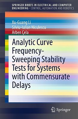 E-Book (pdf) Analytic Curve Frequency-Sweeping Stability Tests for Systems with Commensurate Delays von Xu-Guang Li, Silviu-Iulian Niculescu, Arben Cela