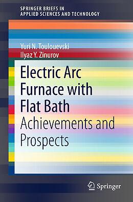 Kartonierter Einband Electric Arc Furnace with Flat Bath von Yuri N. Toulouevski, Ilyaz Y. Zinurov