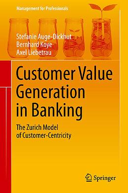 E-Book (pdf) Customer Value Generation in Banking von Stefanie Auge-Dickhut, Bernhard Koye, Axel Liebetrau