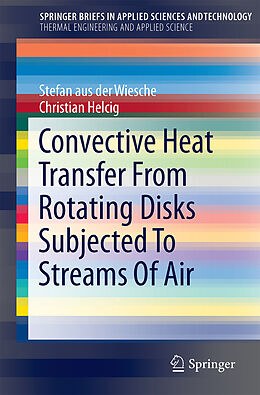 Kartonierter Einband Convective Heat Transfer From Rotating Disks Subjected To Streams Of Air von Stefan aus der Wiesche, Christian Helcig