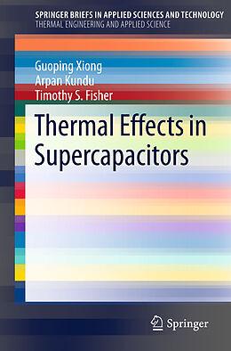 Kartonierter Einband Thermal Effects in Supercapacitors von Guoping Xiong, Arpan Kundu, Timothy Fisher