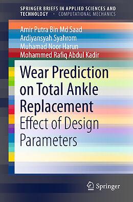 Kartonierter Einband Wear Prediction on Total Ankle Replacement von Amir Putra Bin Md Saad, Mohammed Rafiq Abdul Kadir, Muhamad Noor Harun