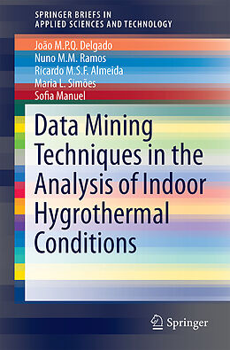 Kartonierter Einband Data Mining Techniques in the Analysis of Indoor Hygrothermal Conditions von João M. P. Q. Delgado, Nuno M. M. Ramos, Ricardo Almeida