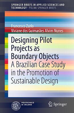 Kartonierter Einband Designing Pilot Projects as Boundary Objects von Francesco Paolo Zurlo, Viviane G. A. Nunes
