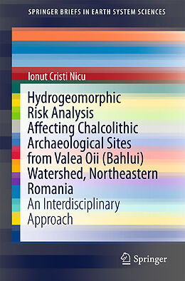 Kartonierter Einband Hydrogeomorphic Risk Analysis Affecting Chalcolithic Archaeological Sites from Valea Oii (Bahlui) Watershed, Northeastern Romania von Ionut Cristi Nicu