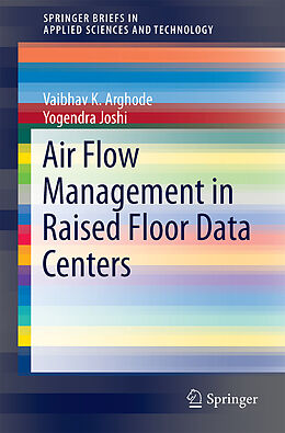 Kartonierter Einband Air Flow Management in Raised Floor Data Centers von Vaibhav K. Arghode, Yogendra Joshi