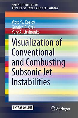 Kartonierter Einband Visualization of Conventional and Combusting Subsonic Jet Instabilities von Victor V. Kozlov, Genrich R. Grek, Yury A. Litvinenko