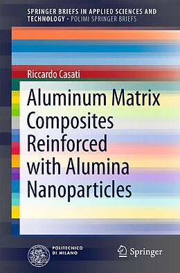 Kartonierter Einband Aluminum Matrix Composites Reinforced with Alumina Nanoparticles von Riccardo Casati