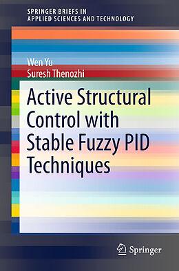 Kartonierter Einband Active Structural Control with Stable Fuzzy PID Techniques von Suresh Thenozhi, Wen Yu