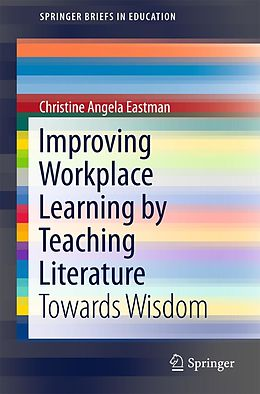 E-Book (pdf) Improving Workplace Learning by Teaching Literature von Christine Angela Eastman