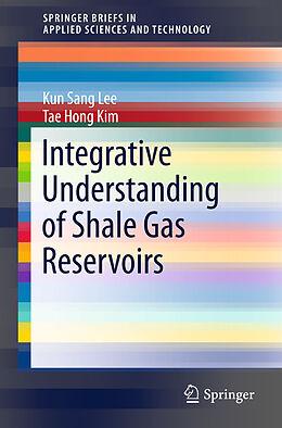 Kartonierter Einband Integrative Understanding of Shale Gas Reservoirs von Tae Hong Kim, Kun Sang Lee