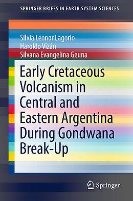 Kartonierter Einband Early Cretaceous Volcanism in Central and Eastern Argentina During Gondwana Break-Up von Silvia Leonor Lagorio, Silvana Evangelina Geuna, Haroldo Vizán