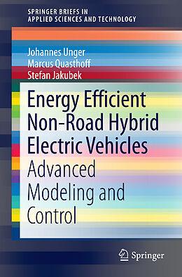 Kartonierter Einband Energy Efficient Non-Road Hybrid Electric Vehicles von Johannes Unger, Stefan Jakubek, Marcus Quasthoff