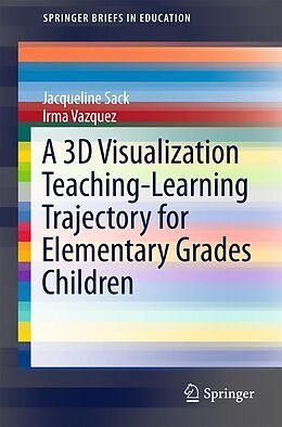 E-Book (pdf) A 3D Visualization Teaching-Learning Trajectory for Elementary Grades Children von Jacqueline Sack, Irma Vazquez