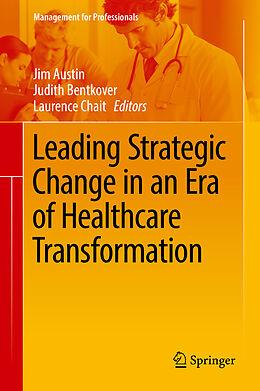 E-Book (pdf) Leading Strategic Change in an Era of Healthcare Transformation von