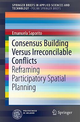 Kartonierter Einband Consensus Building Versus Irreconcilable Conflicts von Emanuela Saporito