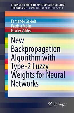 Kartonierter Einband New Backpropagation Algorithm with Type-2 Fuzzy Weights for Neural Networks von Fernando Gaxiola, Fevrier Valdez, Patricia Melin