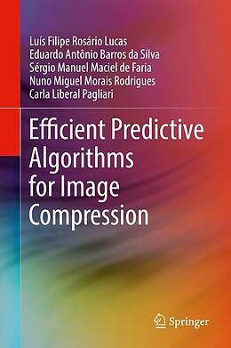 E-Book (pdf) Efficient Predictive Algorithms for Image Compression von Luís Filipe Rosário Lucas, Eduardo Antônio Barros da Silva, Sérgio Manuel Maciel de Faria