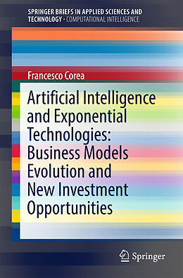 Kartonierter Einband Artificial Intelligence and Exponential Technologies: Business Models Evolution and New Investment Opportunities von Francesco Corea