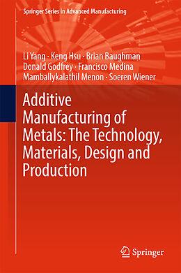 Fester Einband Additive Manufacturing of Metals: The Technology, Materials, Design and Production von Li Yang, Keng Hsu, Brian Baughman