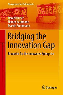 E-Book (pdf) Bridging the Innovation Gap von Daniel Huber, Heiner Kaufmann, Martin Steinmann