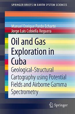 Kartonierter Einband Oil and Gas Exploration in Cuba von Manuel Enrique Pardo Echarte, Jorge Luis Cobiella Reguera
