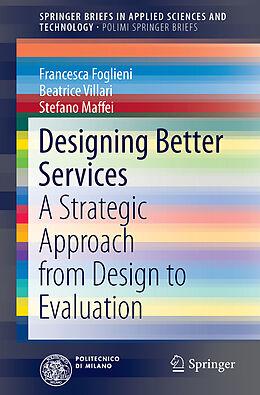 Kartonierter Einband Designing Better Services von Beatrice Villari, Francesca Foglieni, Stefano Maffei
