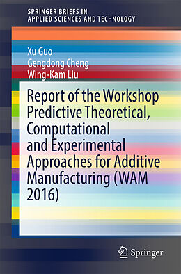 Kartonierter Einband Report of the Workshop Predictive Theoretical, Computational and Experimental Approaches for Additive Manufacturing (WAM 2016) von