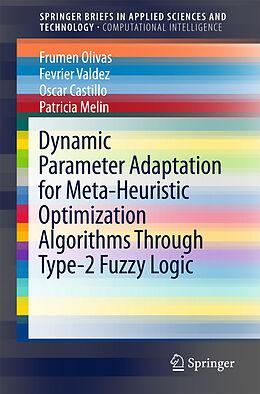 Kartonierter Einband Dynamic Parameter Adaptation for Meta-Heuristic Optimization Algorithms Through Type-2 Fuzzy Logic von Frumen Olivas, Fevrier Valdez, Oscar Castillo