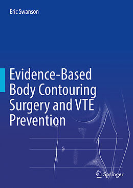Fester Einband Evidence-Based Body Contouring Surgery and VTE Prevention von Eric Swanson
