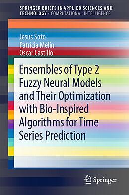 Kartonierter Einband Ensembles of Type 2 Fuzzy Neural Models and Their Optimization with Bio-Inspired Algorithms for Time Series Prediction von Patricia Melin, Jesus Soto, Oscar Castillo