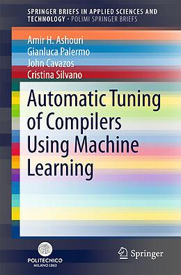 Kartonierter Einband Automatic Tuning of Compilers Using Machine Learning von Amir H. Ashouri, Gianluca Palermo, John Cavazos