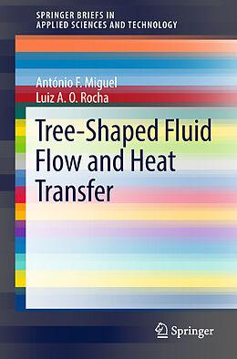 Kartonierter Einband Tree-Shaped Fluid Flow and Heat Transfer von António F. Miguel, Luiz A. O. Rocha
