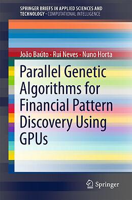 Kartonierter Einband Parallel Genetic Algorithms for Financial Pattern Discovery Using GPUs von João Baúto, Nuno Horta, Rui Neves