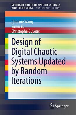 Kartonierter Einband Design of Digital Chaotic Systems Updated by Random Iterations von Qianxue Wang, Simin Yu, Christophe Guyeux