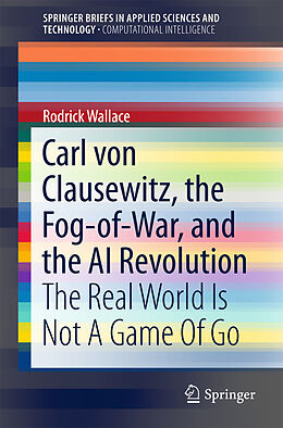 Kartonierter Einband Carl von Clausewitz, the Fog-of-War, and the AI Revolution von Rodrick Wallace