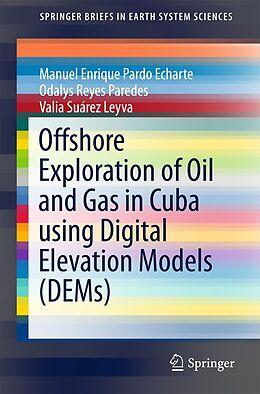 E-Book (pdf) Offshore Exploration of Oil and Gas in Cuba using Digital Elevation Models (DEMs) von Manuel Enrique Pardo Echarte, Odalys Reyes Paredes, Valia Suárez Leyva