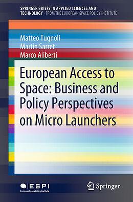Kartonierter Einband European Access to Space: Business and Policy Perspectives on Micro Launchers von Matteo Tugnoli, Martin Sarret, Marco Aliberti