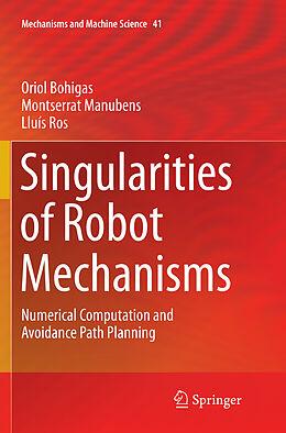 Kartonierter Einband Singularities of Robot Mechanisms von Oriol Bohigas, Montserrat Manubens, Lluís Ros