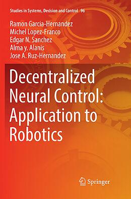 Kartonierter Einband Decentralized Neural Control: Application to Robotics von Ramon Garcia-Hernandez, Michel Lopez-Franco, Edgar N. Sanchez