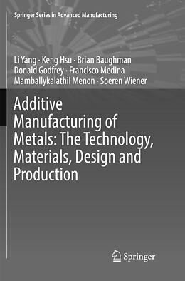 Kartonierter Einband Additive Manufacturing of Metals: The Technology, Materials, Design and Production von Li Yang, Keng Hsu, Brian Baughman