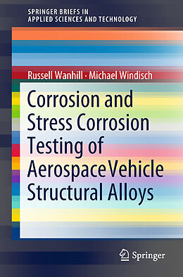 Kartonierter Einband Corrosion and Stress Corrosion Testing of Aerospace Vehicle Structural Alloys von Russell Wanhill, Michael Windisch