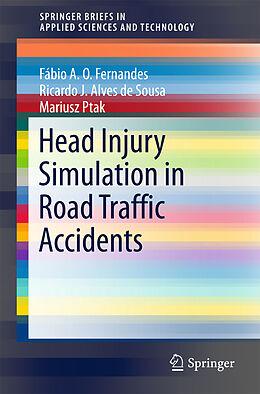 Kartonierter Einband Head Injury Simulation in Road Traffic Accidents von Fábio A. O. Fernandes, Ricardo J. Alves de Sousa, Mariusz Ptak
