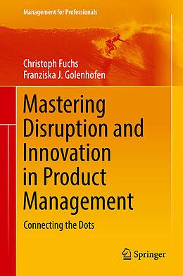 E-Book (pdf) Mastering Disruption and Innovation in Product Management von Christoph Fuchs, Franziska Golenhofen