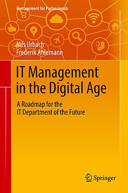 E-Book (pdf) IT Management in the Digital Age von Nils Urbach, Frederik Ahlemann